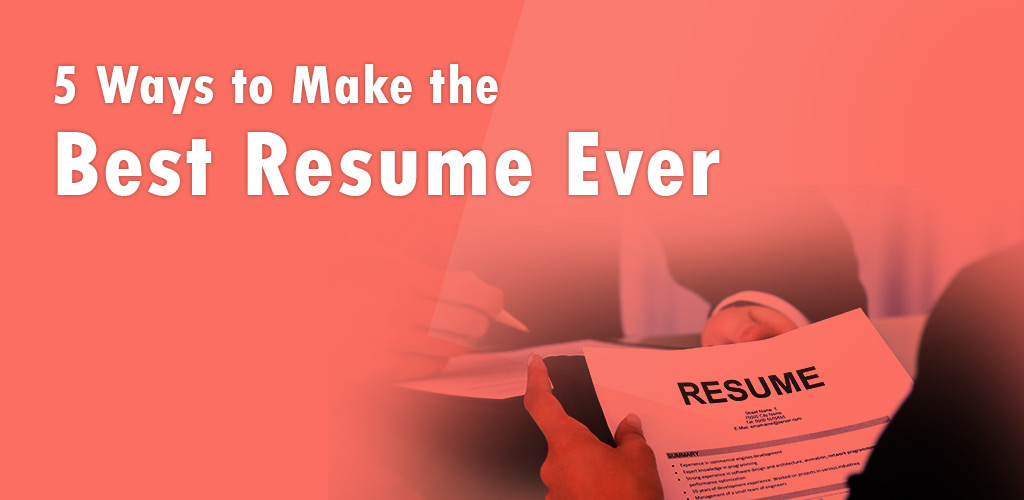 Best 5 ways to Improve your Resume in Just 10 minutes 2019