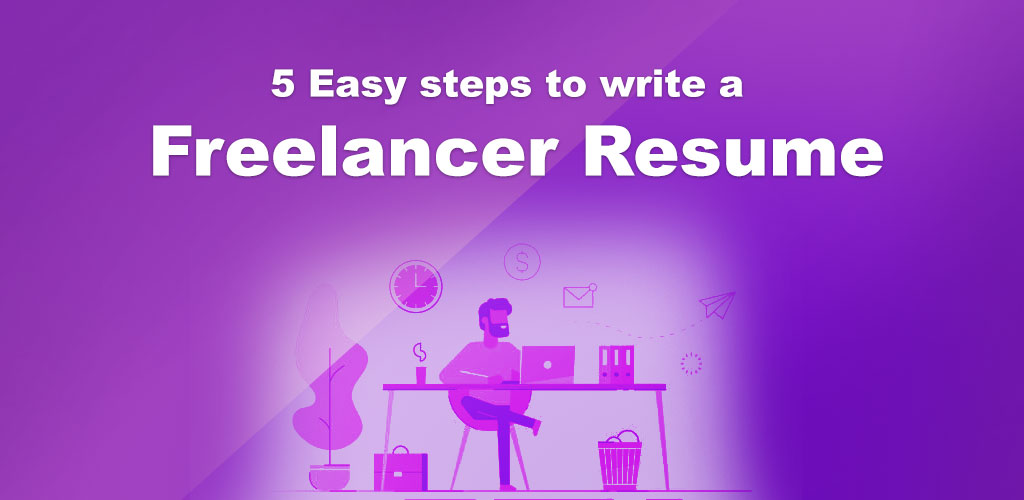 5 Easy steps to write a Freelancer Resume 2019