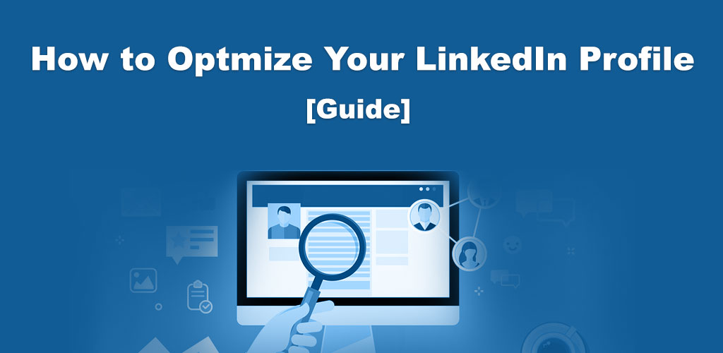 How to Optimize Your LinkedIn Profile To Match Your Resume in 2019